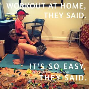 Working out at home. It ain't always easy!