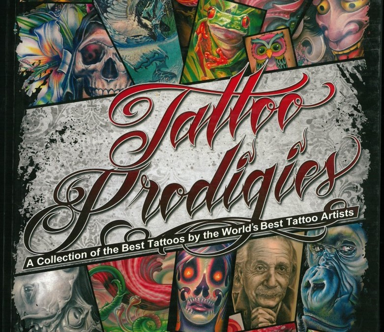 TATTOO PRODIGIES – A COLLECTION OF THE BEST TATTOOS BY THE WORLD'S BEST TATTOO ARTISTS No. 1 – 2010