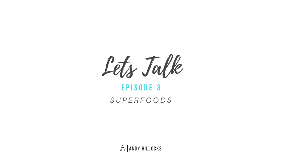 SUPERFOODS – LETS TALK – EP3