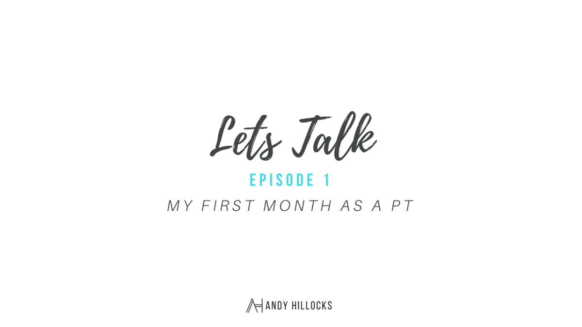 LETS TALK – Episode 1 – My First Month as a Personal Trainer