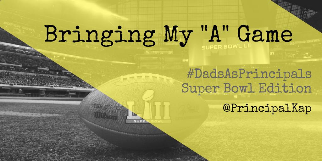 "Bringing My ""A"" Game – #DadsAsPrincipals Super Bowl Edition"