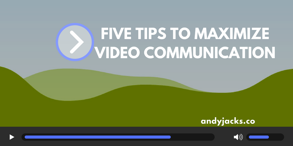 Five Tips to Maximize Video Communication