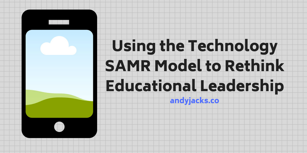 Using the Technology SAMR Model to Rethink Educational Leadership