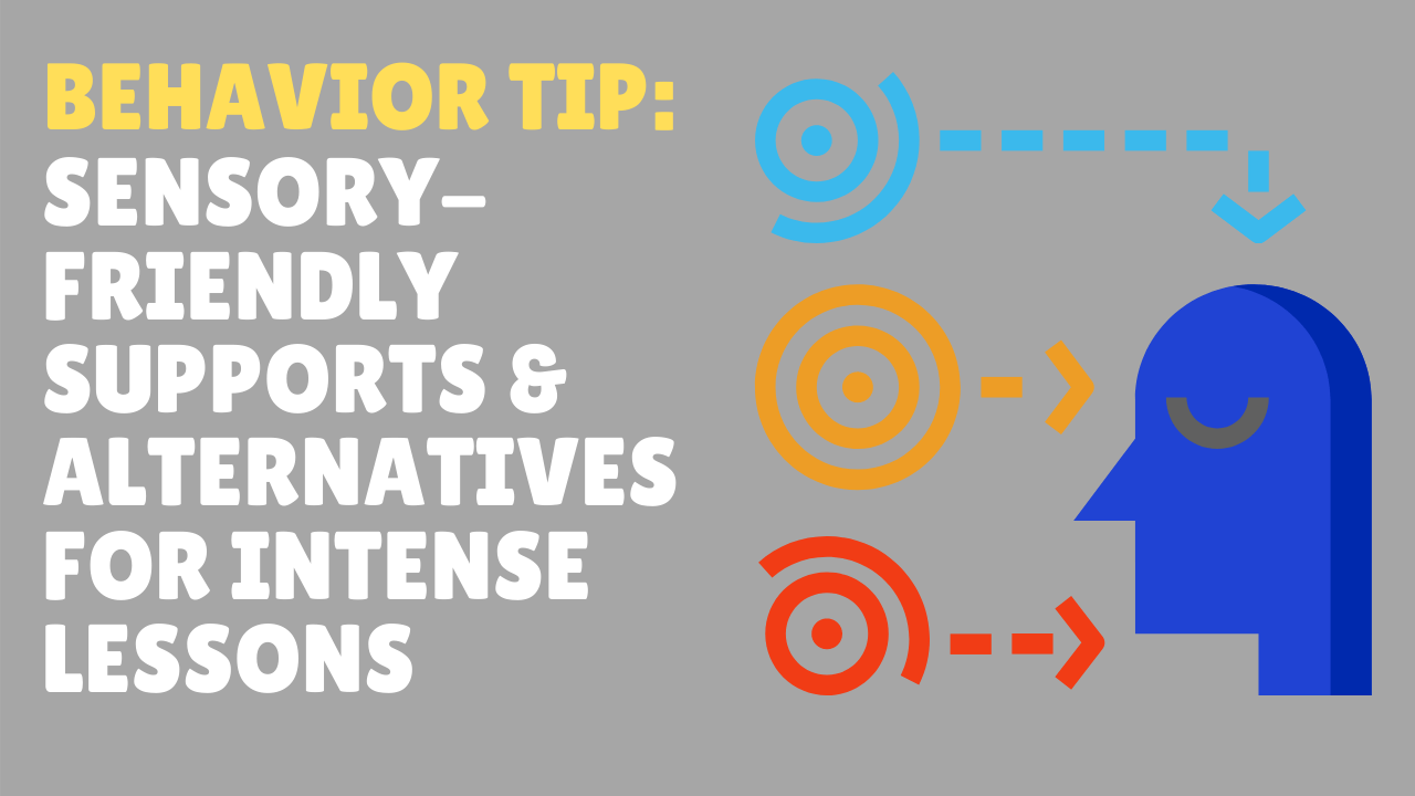 Behavior Tip: Sensory-friendly supports and alternatives for intense lessons