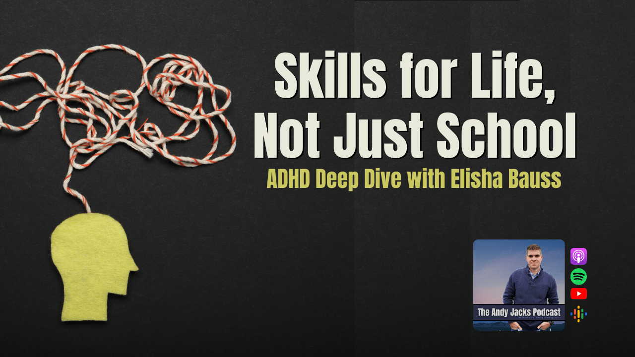 Skills for Life, Not Just School: ADHD Deep Dive with Elisha Bauss