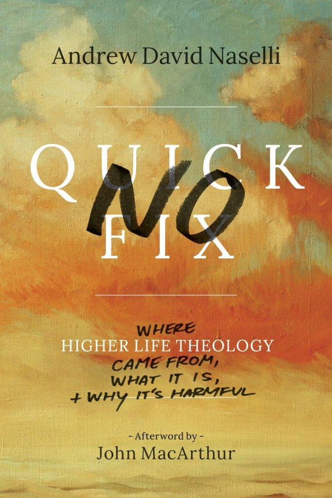 No Quick Fix: Where Higher Life Theology Came From, What It Is, and Why It's Harmful