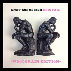 Andy Schneider, Epic Fail Woodgrain Edition, album cover