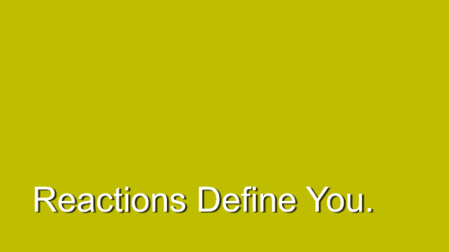 Relish. Reactions Define You