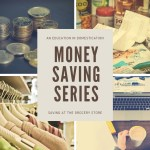 Money Saving Series: Saving at the Grocery Store