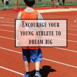 Encourage Your Young Athlete to Dream Big