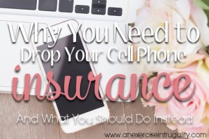 Why You Need to Cancel Your Cell Phone Insurance