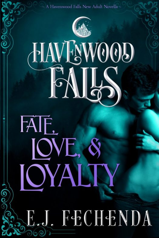 Fate, Love & Loyalty, a Havenwood Falls paranormal romance novella by E.J. Fechenda