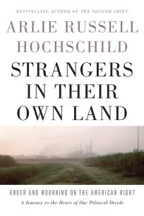 Arlie Russell Hochschild's bestselling book helped Americans get outside of their political bubbles after the 2016 election. Her book was covered by The New York Times, The New Republic, and The Nation, to name but three.