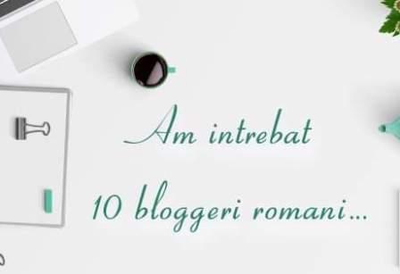 Am întrebat 10 bloggeri romani