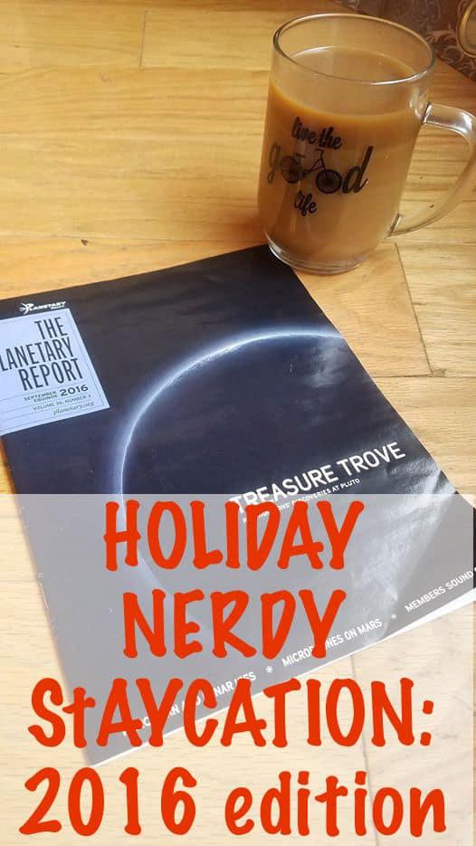 Holiday Nerdy Staycation: 2016 edition