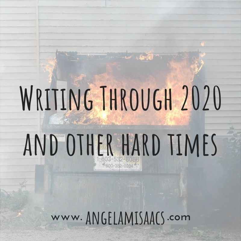 Writing Through 2020 and Other Hard Times