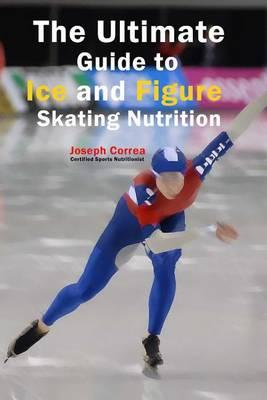 book The Ultimate Guide to Ice and Figure Skating Nutrition