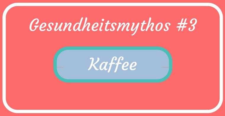 """Gesundheitmythen – abgeklopft und auf den Zahn gefühlt – Teil 3 """"Ist Kaffee ungesund?"""""""