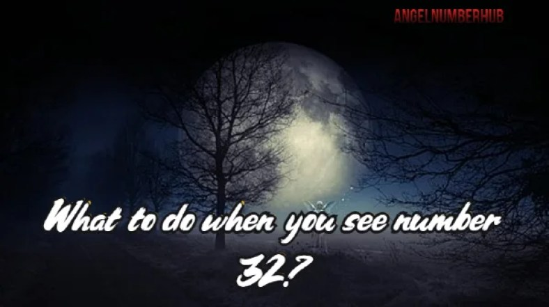 What to do when you see number 32