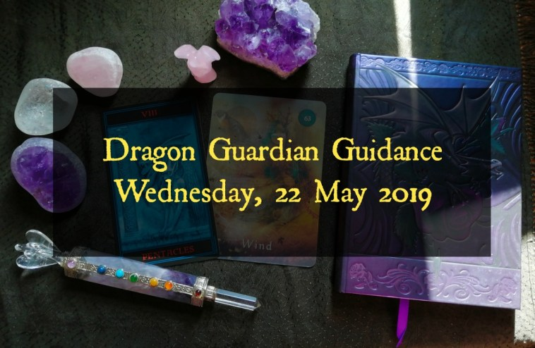 Tarot Dragon Guardian Guidance for Wednesday 22 May, 2019