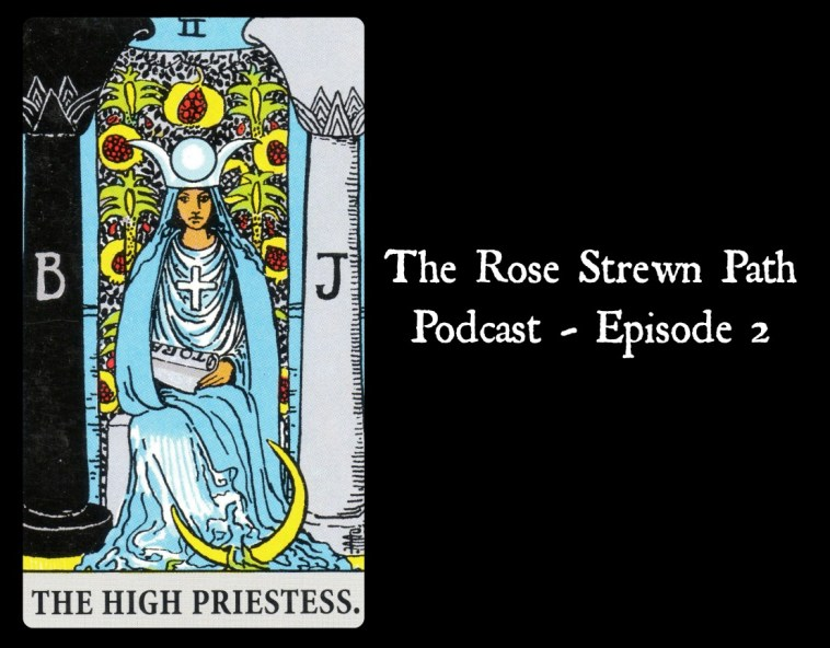 The Rose Strewn Path Podcast - Episode 2 - The High Pritesess