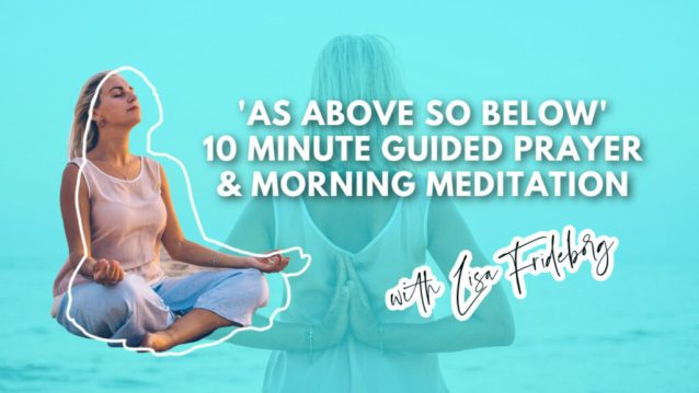 As Above So Below - 10 Minute Guided Morning Prayer and Meditation