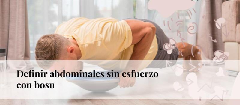 Definir abdominales sin esfuerzo con bosu