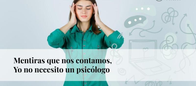 Mentiras que nos contamos: Yo no necesito un psicólogo