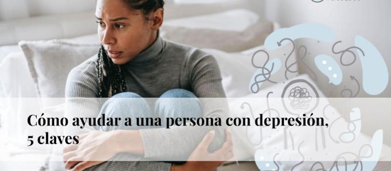 Cómo ayudar a una persona con depresión: 5 claves
