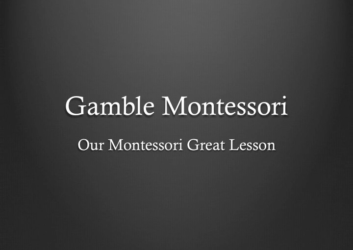 The Gamble Montessori Great Lesson