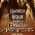 Review: Hakan/Séverin (Bayou Heat #11-12) by Alexandra Ivy & Laura Wright