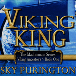 Spotlight: Viking King (The MacLomain Series Viking Ancestors, #1) by Sky Purington ~ Excerpt