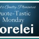 Quote-Tastic Monday #24 ~ Lorelei