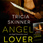 ARC Review: Angel Lover (Angel Assassins #2) by Tricia Skinner {Tour} ~ Excerpt/Giveaway