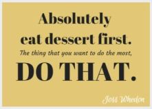 Absolutely eat desert first - quote