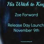 Release Day Launch: His Witch to Keep (Keepers of the Veil #2) by Zoe Forward ~ Excerpt