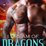 ARC Review: I Dream of Dragons (Boston Dragons #1) by Ashlyn Chase