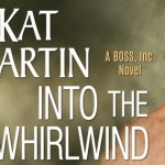 Into the Whirlwind (BOSS, Inc. #2) by Kat Martin {Tour} ~ Excerpt
