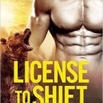 ARC Review: License to Shift (Grizzlies Gone Wild #2) by Kathy Lyons {Tour} ~ Giveaway/Excerpt