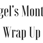 Angel's Monthly Wrap Up – April 2019