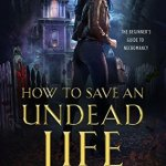 ARC Review: How to Save an Undead Life (Beginner's Guide to Necromancy #1) by Hailey Edwards