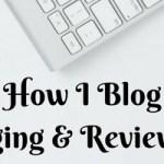 How I Blog: Blogging & Review Tips