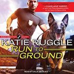 Audiobook Review: Run to Ground (Rocky Mountain K9 Unit #1) by Katie Ruggle (Narrator: Callie Beaulieu)