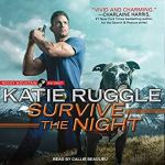 Audiobook Review: Survive the Night (Rocky Mountain K9 Unit #3) by Katie Ruggle (Narrator: Callie Beaulieu)