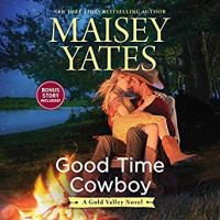 Audio Review: Good Time Cowboy (Gold Valley #3) by Maisey Yates (Narrator: Suzanne Elise Freeman) ~ #Giveaway