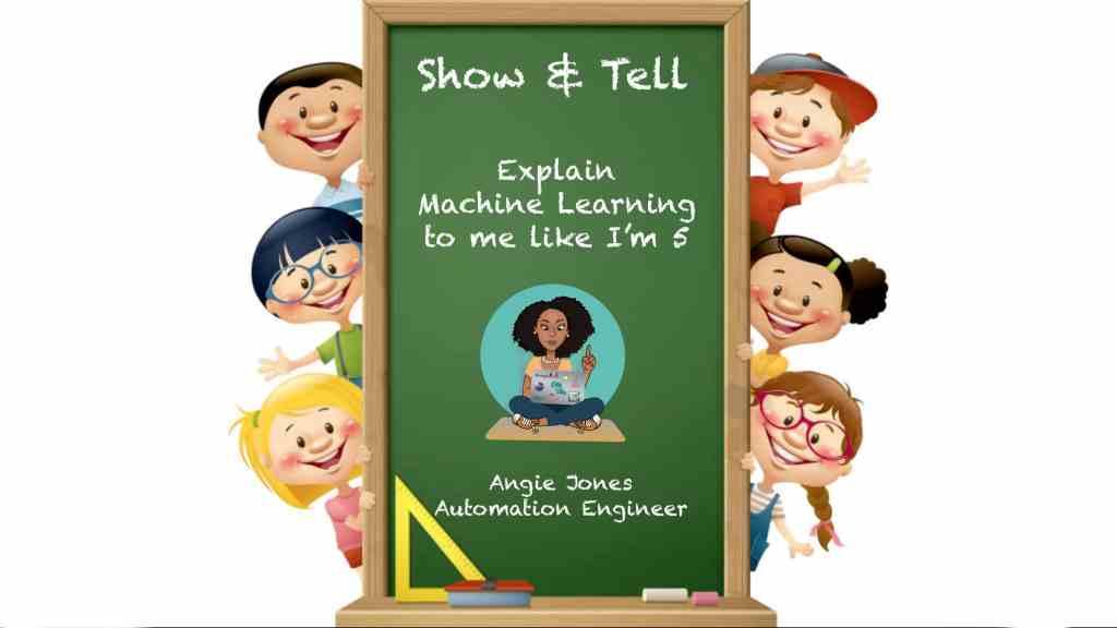 Show & Tell: Explain Machine Learning to Me like I'm Five