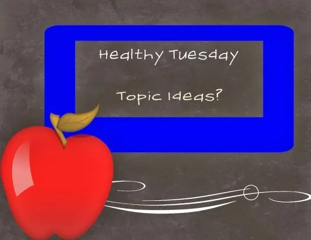 Healthy Tuesday – In need of Topic Ideas