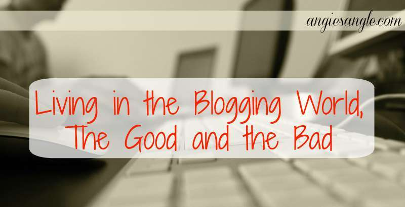 Living In The Blogging World, The Good and Bad