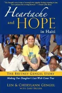 Heartache and Hope In Haiti The Britney Gengel Story by Cherylann and Len Gengel Review: Heartache and Hope In Haiti