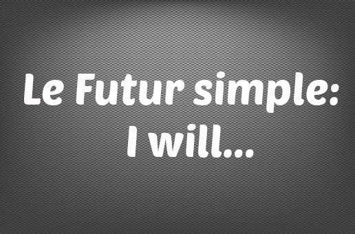 futur simple anglais I will
